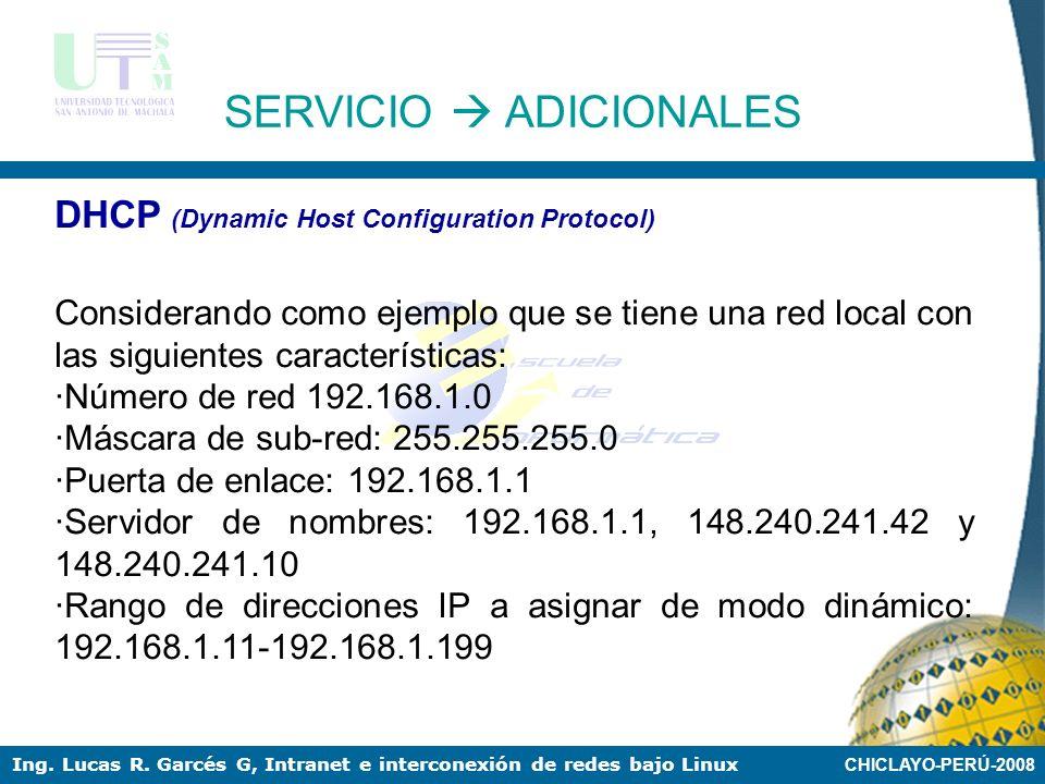 CHICLAYO-PERÚ-2008 Ing. Lucas R. Garcés G, Intranet e interconexión de redes bajo Linux DHCP (Dynamic Host Configuration Protocol) es un protocolo que