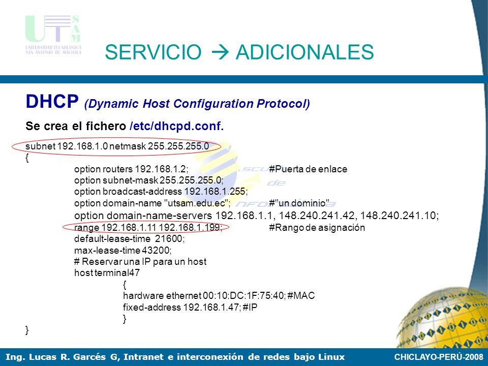 CHICLAYO-PERÚ-2008 Ing. Lucas R. Garcés G, Intranet e interconexión de redes bajo Linux DHCP (Dynamic Host Configuration Protocol) Considerando como e