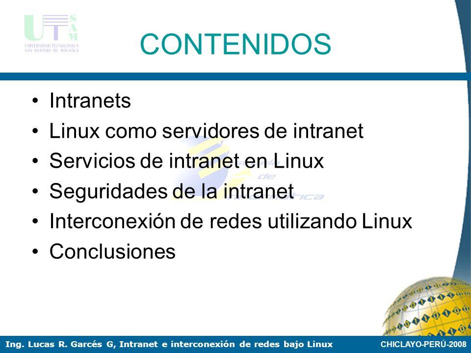CHICLAYO-PERÚ-2008 Ing. Lucas R. Garcés G, Intranet e interconexión de redes bajo Linux OBJETIVO Configurar intranet e interconexión de redes utilizan