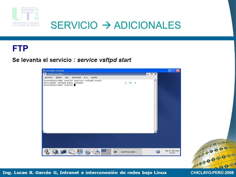 CHICLAYO-PERÚ-2008 Ing. Lucas R. Garcés G, Intranet e interconexión de redes bajo Linux SSH SERVICIO ADICIONALES