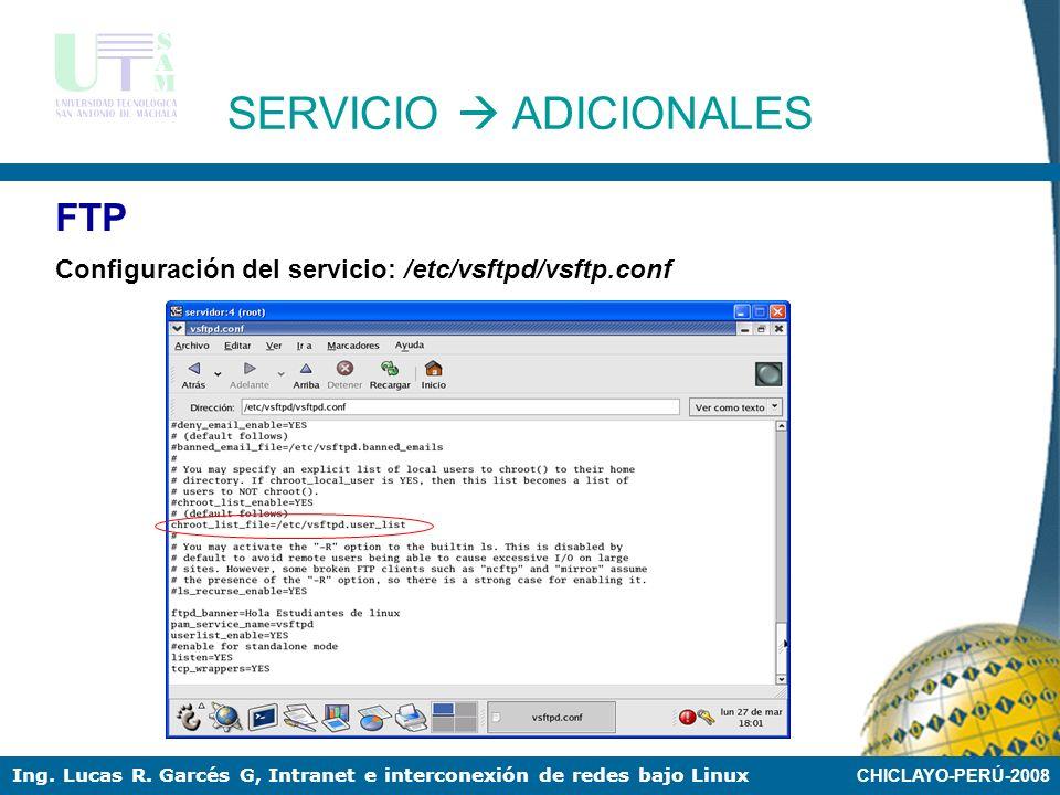 CHICLAYO-PERÚ-2008 Ing. Lucas R. Garcés G, Intranet e interconexión de redes bajo Linux FTP Se crea los usuarios correspondientes SERVICIO ADICIONALES