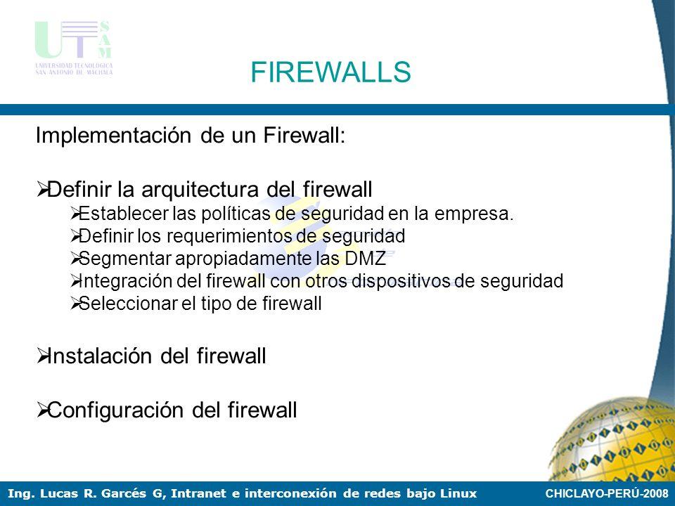 CHICLAYO-PERÚ-2008 Ing. Lucas R. Garcés G, Intranet e interconexión de redes bajo Linux Un firewall es un dispositivo que filtra el tráfico entre rede