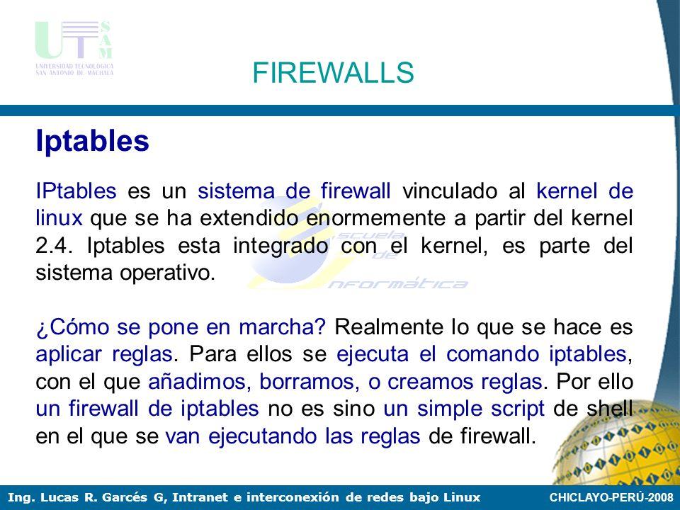 CHICLAYO-PERÚ-2008 Ing. Lucas R. Garcés G, Intranet e interconexión de redes bajo Linux FIREWALLS