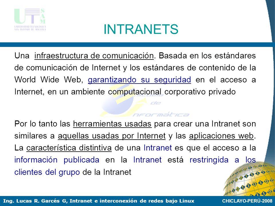 CHICLAYO-PERÚ-2008 Ing. Lucas R. Garcés G, Intranet e interconexión de redes bajo Linux INTRANETS