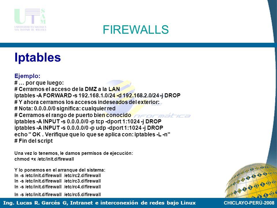 CHICLAYO-PERÚ-2008 Ing. Lucas R. Garcés G, Intranet e interconexión de redes bajo Linux FIREWALLS Iptables Ejemplo: # Al firewall tenemos acceso desde