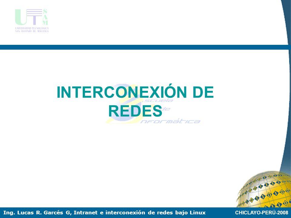 CHICLAYO-PERÚ-2008 Ing. Lucas R. Garcés G, Intranet e interconexión de redes bajo Linux FIREWALLS Iptables Ejemplo: # … por que luego: # Cerramos el a