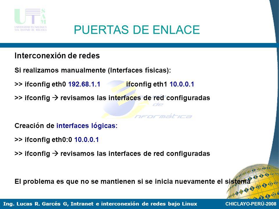 CHICLAYO-PERÚ-2008 Ing. Lucas R. Garcés G, Intranet e interconexión de redes bajo Linux PUERTAS DE ENLACE Interconexión de redes Configuramos y habili