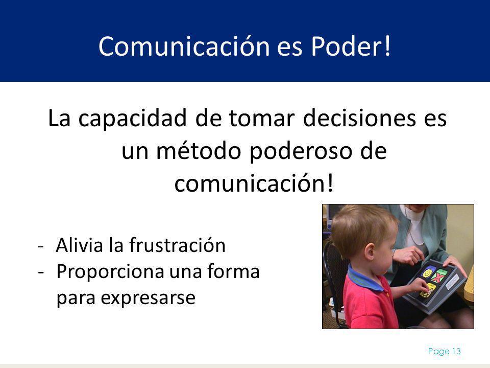 Comunicación es Poder! La capacidad de tomar decisiones es un método poderoso de comunicación! Page 13 - Alivia la frustración -Proporciona una forma