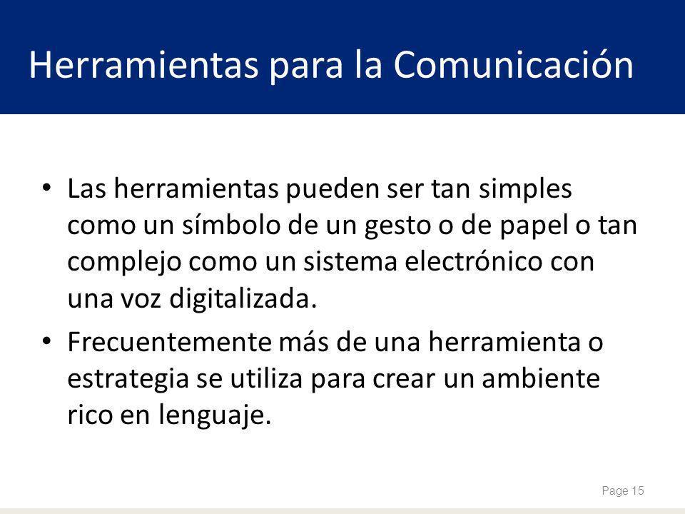 Herramientas para la Comunicación Las herramientas pueden ser tan simples como un símbolo de un gesto o de papel o tan complejo como un sistema electrónico con una voz digitalizada.
