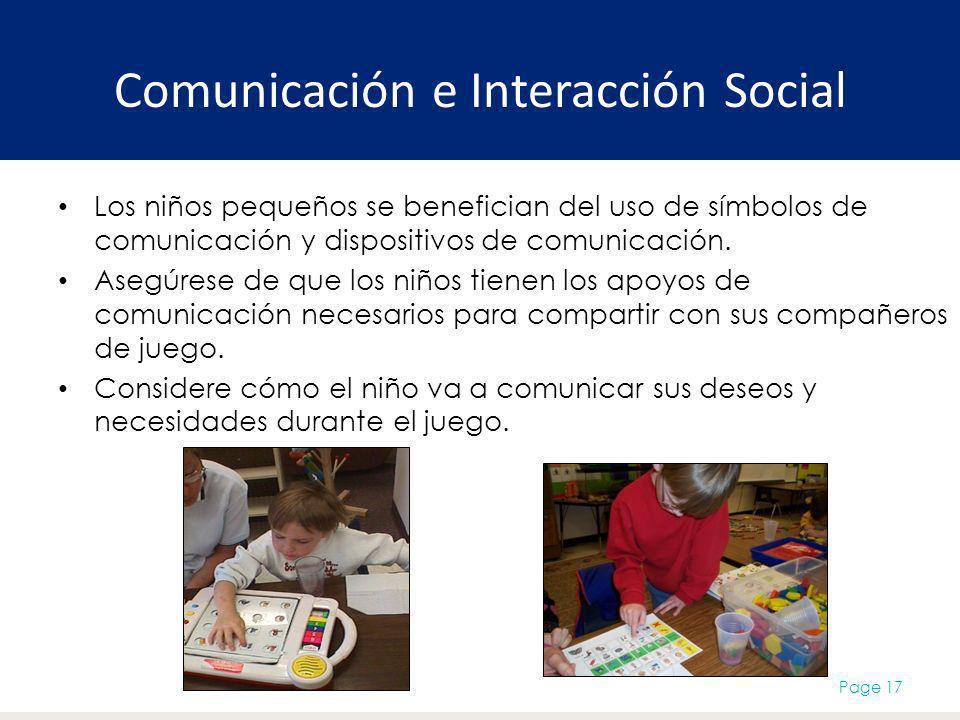 Comunicación e Interacción Social Los niños pequeños se benefician del uso de símbolos de comunicación y dispositivos de comunicación. Asegúrese de qu