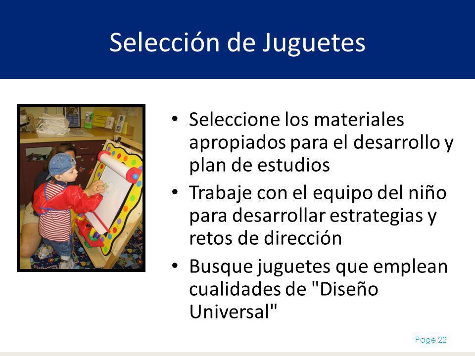 Selección de Juguetes Seleccione los materiales apropiados para el desarrollo y plan de estudios Trabaje con el equipo del niño para desarrollar estra
