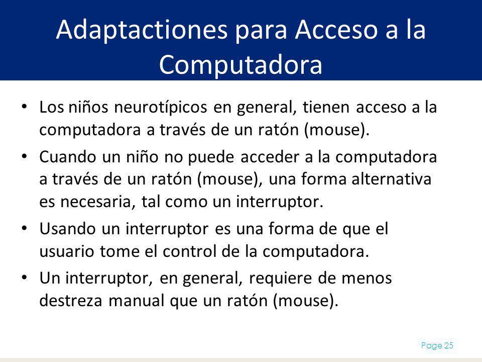 Adaptactiones para Acceso a la Computadora Page 25 Los niños neurotípicos en general, tienen acceso a la computadora a través de un ratón (mouse). Cua