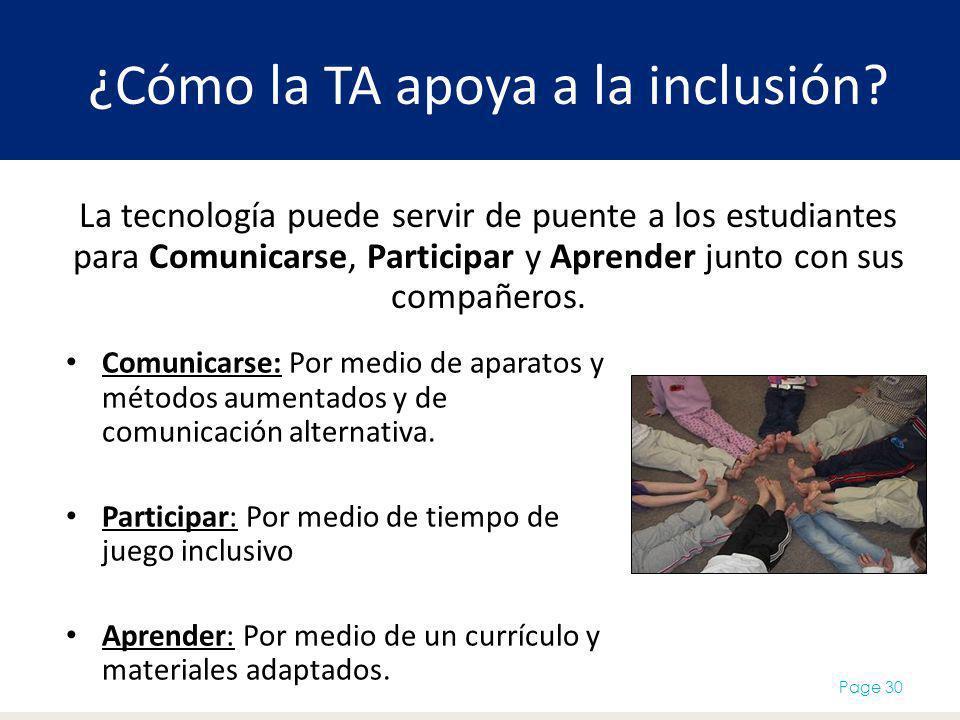 ¿Cómo la TA apoya a la inclusión? Comunicarse: Por medio de aparatos y métodos aumentados y de comunicación alternativa. Participar: Por medio de tiem
