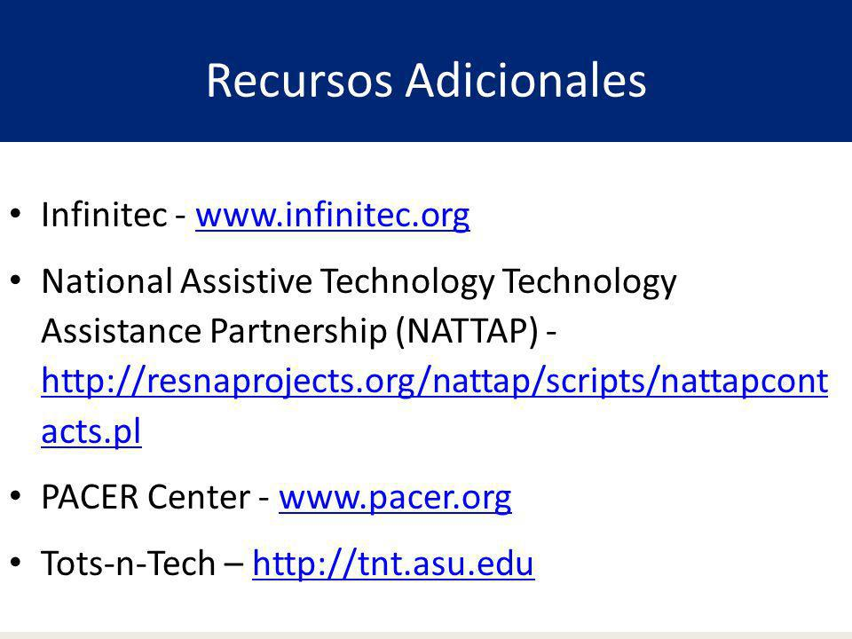 Recursos Adicionales Infinitec - www.infinitec.org National Assistive Technology Technology Assistance Partnership (NATTAP) - http://resnaprojects.org
