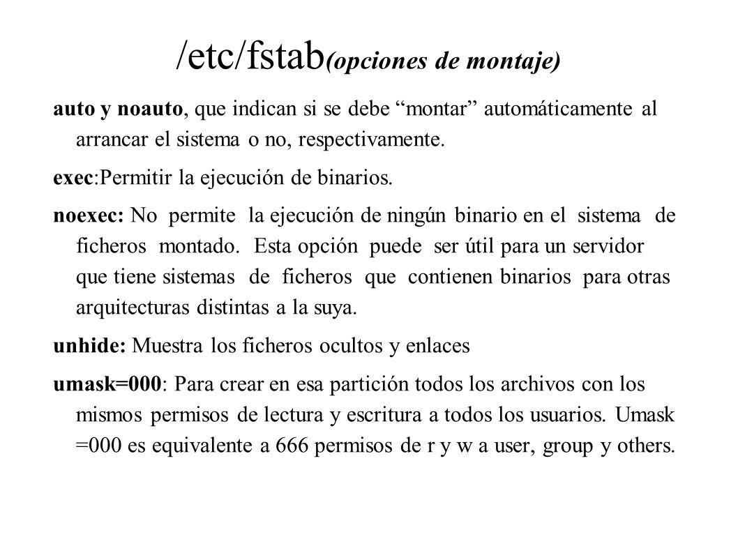 /etc/fstab (opciones de montaje) auto y noauto, que indican si se debe montar automáticamente al arrancar el sistema o no, respectivamente. exec:Permi