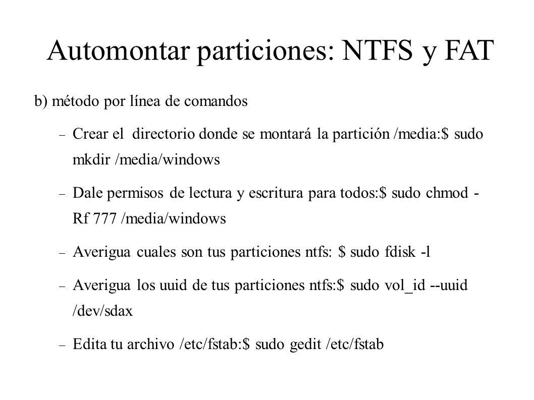 b) método por línea de comandos Crear el directorio donde se montará la partición /media:$ sudo mkdir /media/windows Dale permisos de lectura y escrit