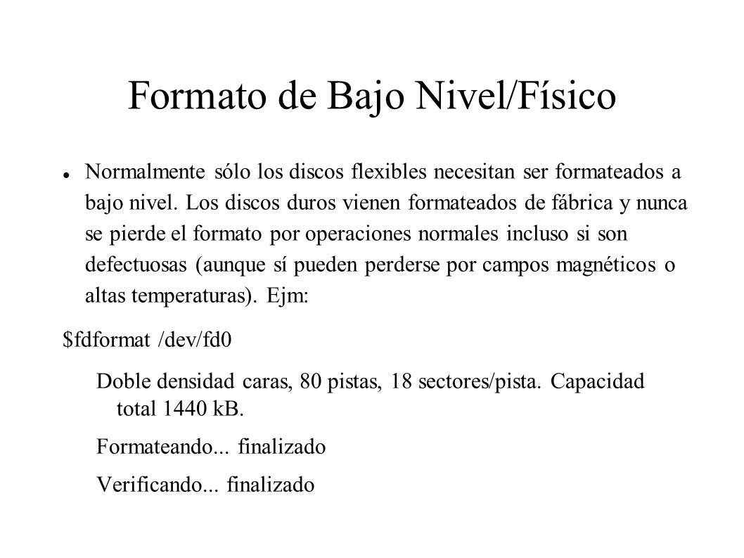 Formato de Bajo Nivel/Físico Normalmente sólo los discos flexibles necesitan ser formateados a bajo nivel. Los discos duros vienen formateados de fábr