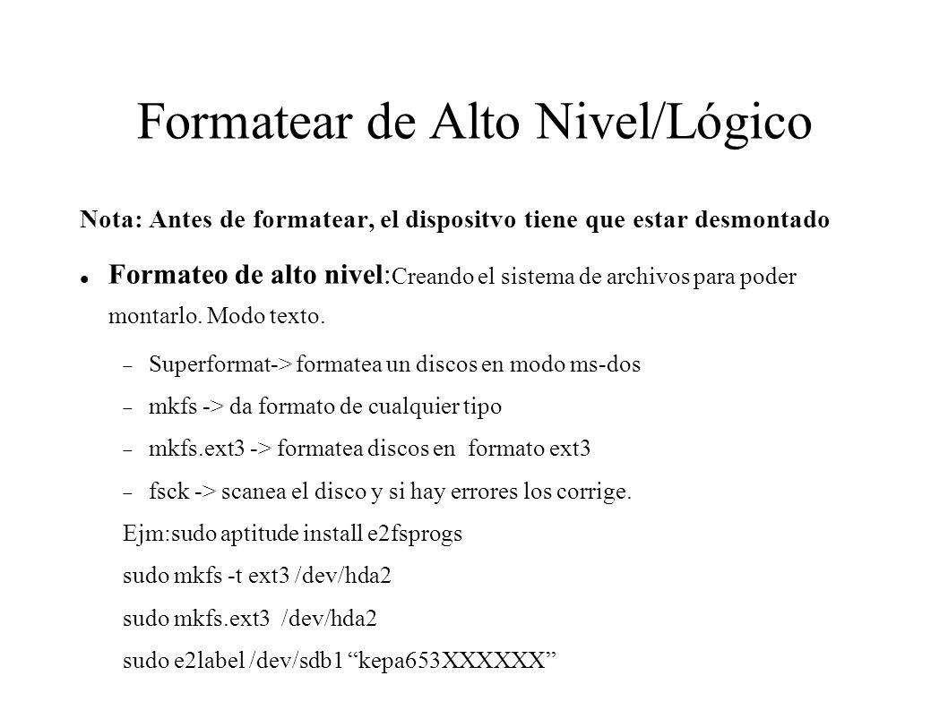 Formatear de Alto Nivel/Lógico Formateo de alto nivel: Creando el sistema de archivos para poder montarlo.