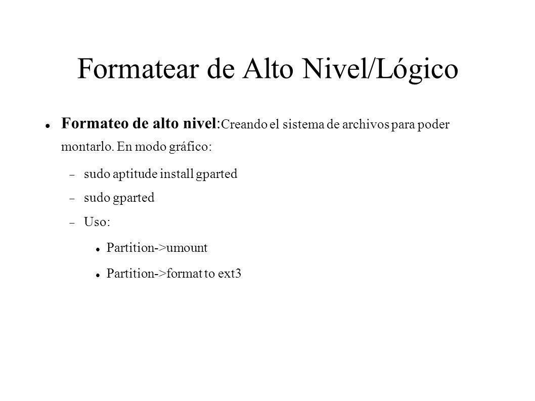 Formatear de Alto Nivel/Lógico Formateo de alto nivel: Creando el sistema de archivos para poder montarlo. En modo gráfico: sudo aptitude install gpar