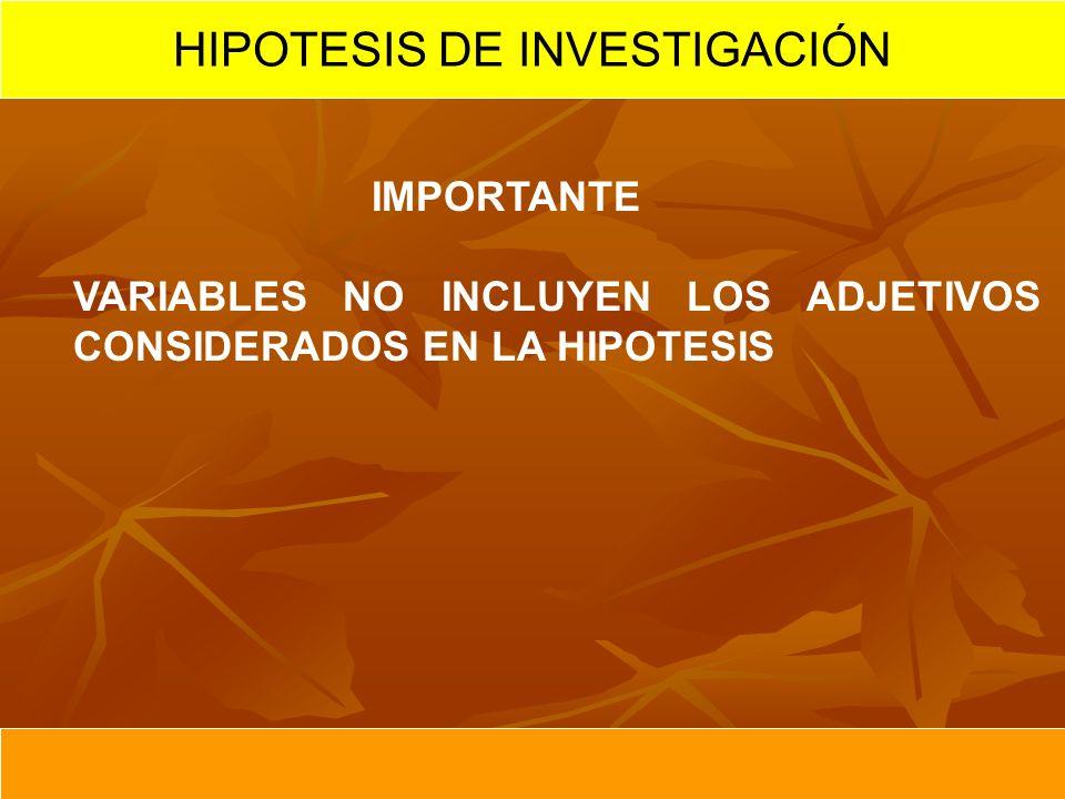 IMPORTANTE VARIABLES NO INCLUYEN LOS ADJETIVOS CONSIDERADOS EN LA HIPOTESIS HIPOTESIS DE INVESTIGACIÓN