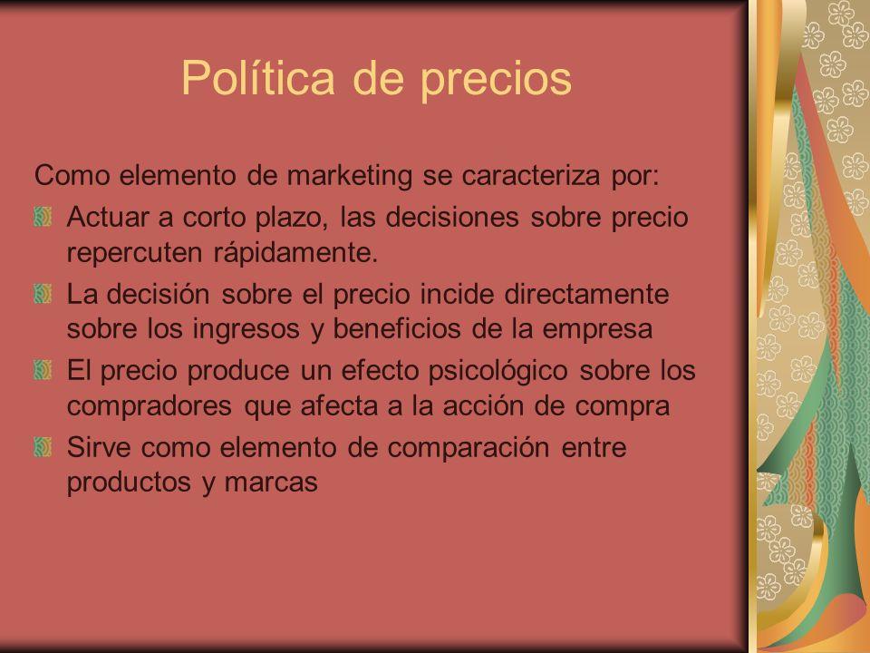 Política de precios Como elemento de marketing se caracteriza por: Actuar a corto plazo, las decisiones sobre precio repercuten rápidamente. La decisi