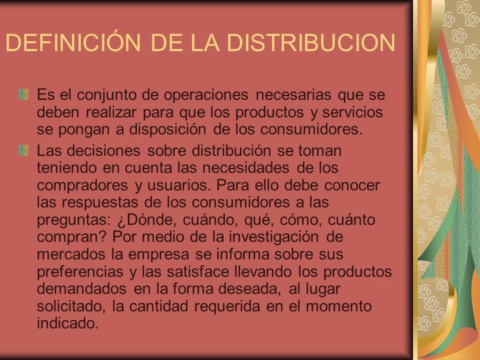 DEFINICIÓN DE LA DISTRIBUCION Es el conjunto de operaciones necesarias que se deben realizar para que los productos y servicios se pongan a disposició