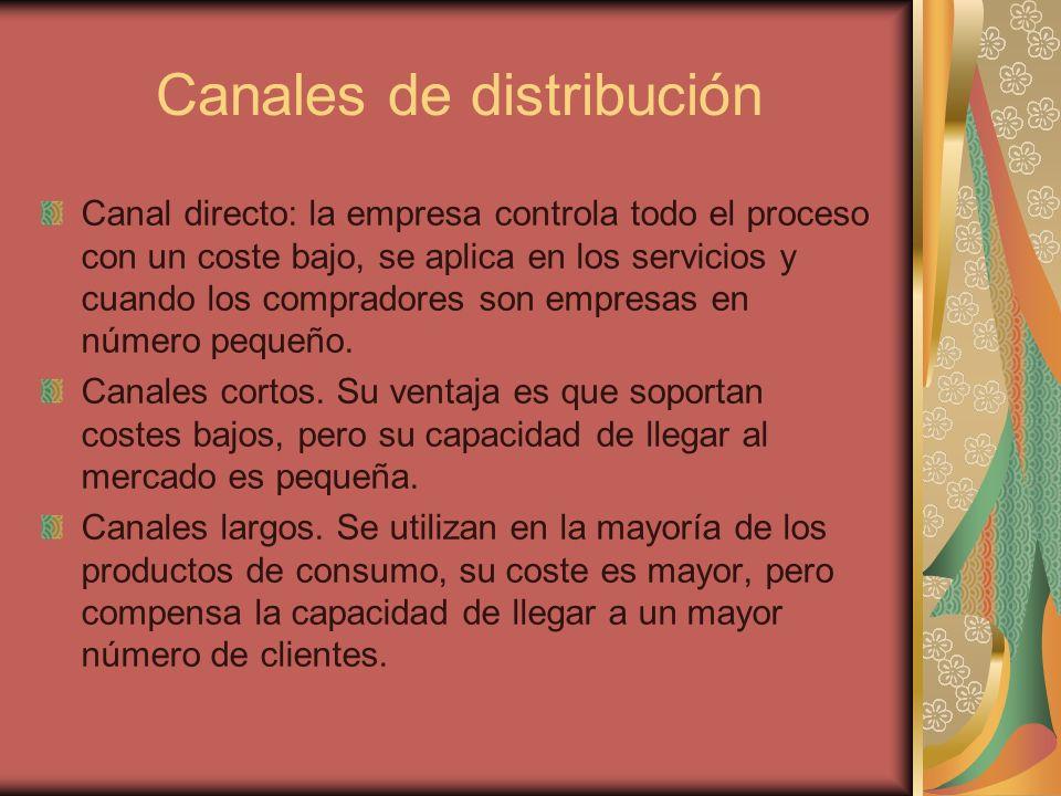 Canales de distribución Canal directo: la empresa controla todo el proceso con un coste bajo, se aplica en los servicios y cuando los compradores son