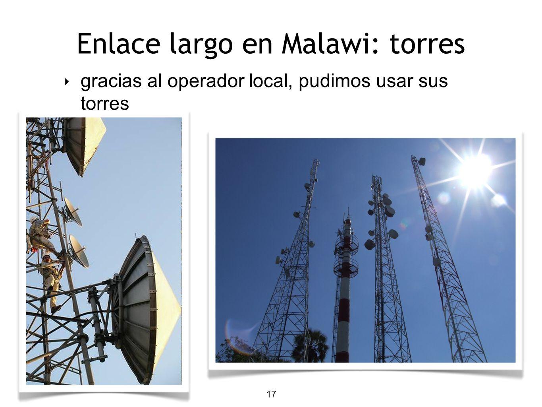 17 Enlace largo en Malawi: torres gracias al operador local, pudimos usar sus torres