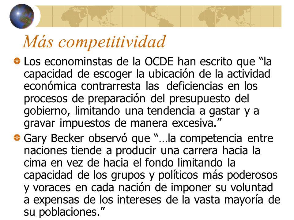Competitividad…continuación La competencia tributaria es una fuerza poderosa para la liberización económica, una que debería ser celebrada en vez de s