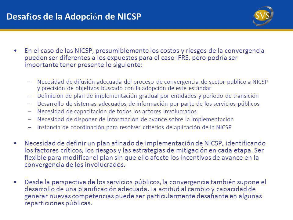 Desaf í os de la Adopci ó n de NICSP En el caso de las NICSP, presumiblemente los costos y riesgos de la convergencia pueden ser diferentes a los expu