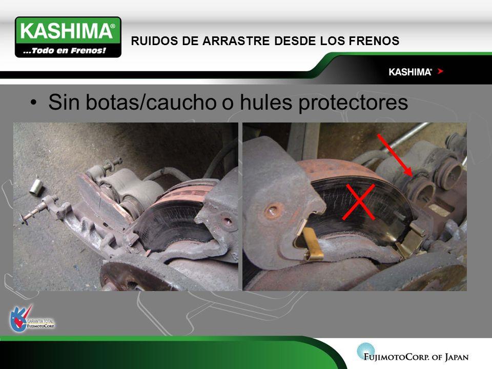 RUIDOS DE ARRASTRE DESDE LOS FRENOS Sin botas/caucho o hules protectores