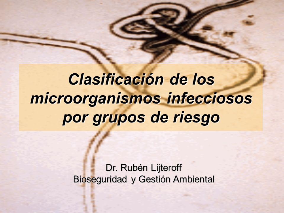 Clasificación de los microorganismos infecciosos por grupos de riesgo Dr. Rubén Lijteroff Bioseguridad y Gestión Ambiental