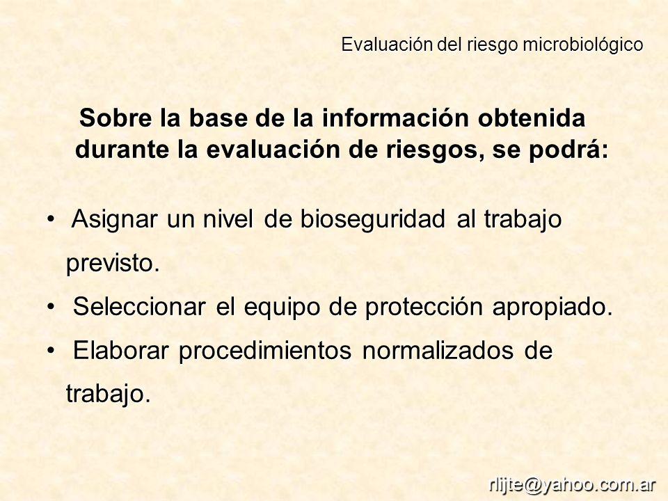 Sobre la base de la información obtenida durante la evaluación de riesgos, se podrá: Asignar un nivel de bioseguridad al trabajo previsto.