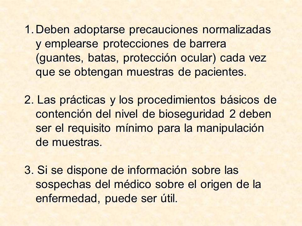 1.Deben adoptarse precauciones normalizadas y emplearse protecciones de barrera (guantes, batas, protección ocular) cada vez que se obtengan muestras de pacientes.