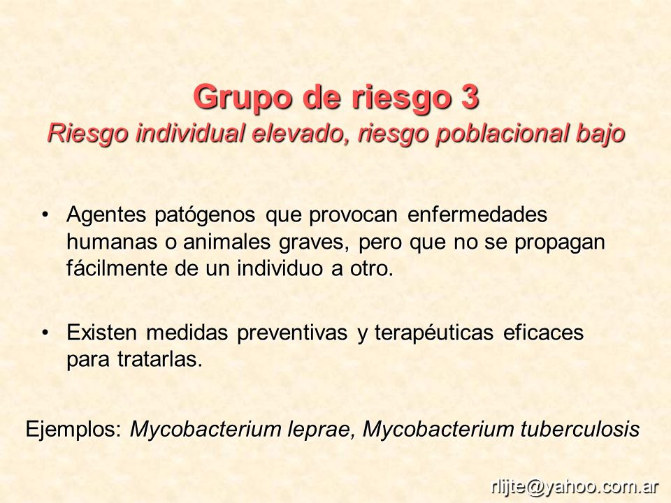 Grupo de riesgo 3 Riesgo individual elevado, riesgo poblacional bajo Agentes patógenos que provocan enfermedades humanas o animales graves, pero que n