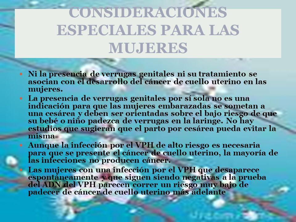 CONSIDERACIONES ESPECIALES PARA LAS MUJERES Ni la presencia de verrugas genitales ni su tratamiento se asocian con el desarrollo del cáncer de cuello