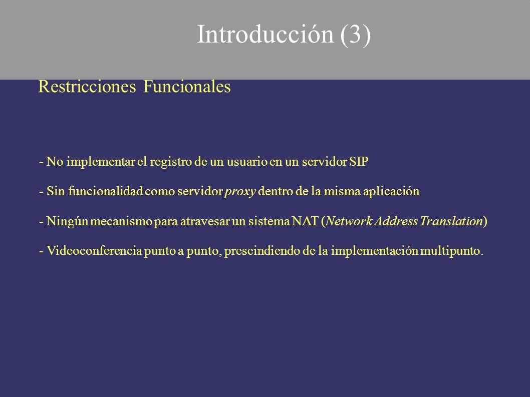 Restricciones Funcionales - No implementar el registro de un usuario en un servidor SIP - Sin funcionalidad como servidor proxy dentro de la misma apl