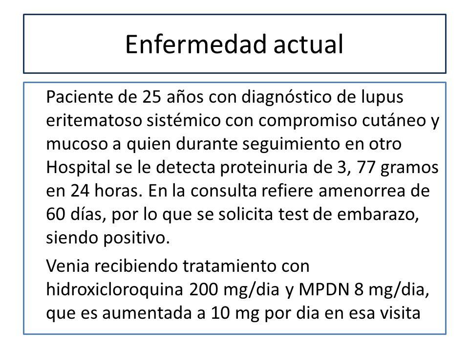 Enfermedad actual Paciente de 25 años con diagnóstico de lupus eritematoso sistémico con compromiso cutáneo y mucoso a quien durante seguimiento en ot