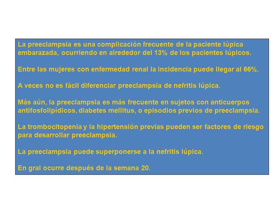 La preeclampsia es una complicación frecuente de la paciente lúpica embarazada, ocurriendo en alrededor del 13% de los pacientes lúpicos. Entre las mu
