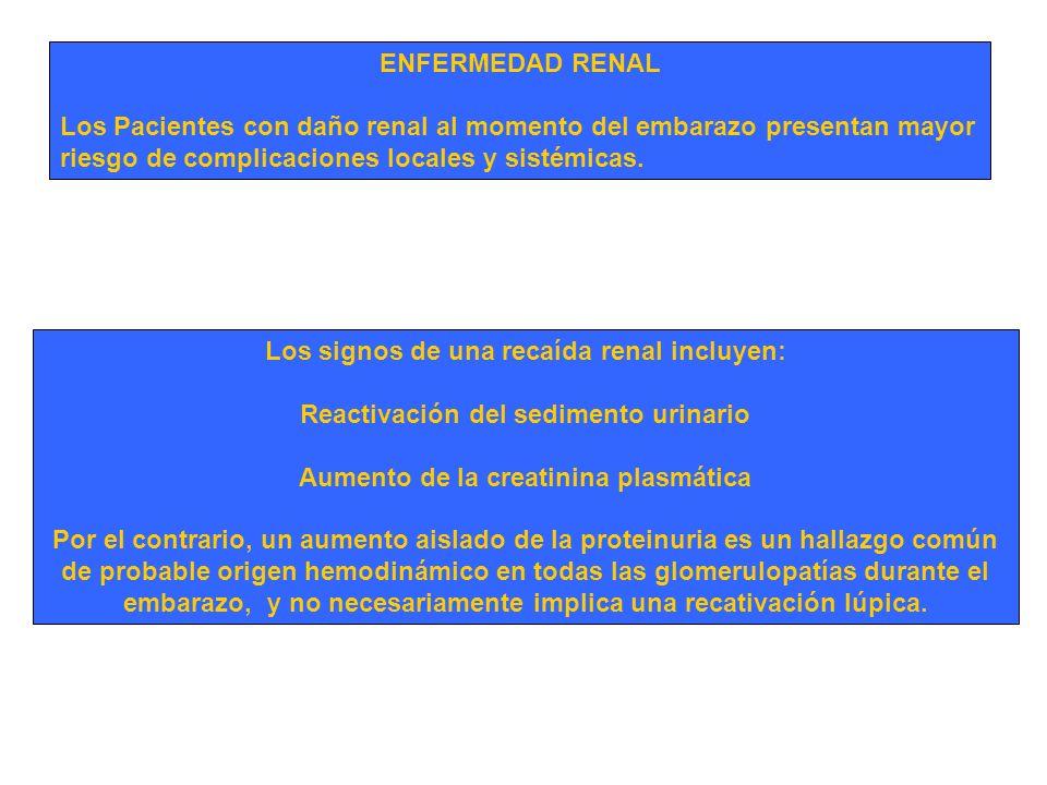 ENFERMEDAD RENAL Los Pacientes con daño renal al momento del embarazo presentan mayor riesgo de complicaciones locales y sistémicas. Los signos de una