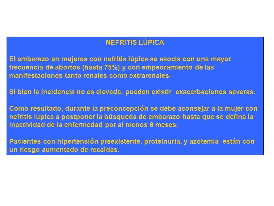 NEFRITIS LÚPICA El embarazo en mujeres con nefritis lúpica se asocia con una mayor frecuencia de abortos (hasta 75%) y con empeoramiento de las manife