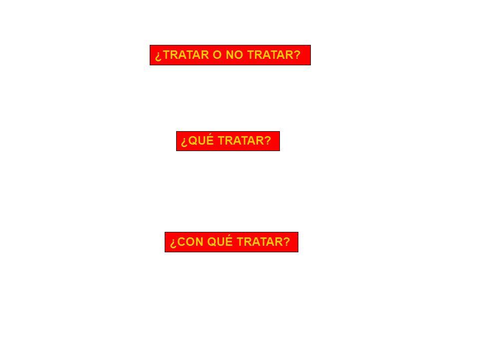 ¿TRATAR O NO TRATAR? ¿QUÉ TRATAR? ¿CON QUÉ TRATAR?