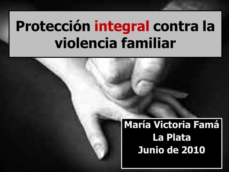 Protección integral contra la violencia familiar María Victoria Famá La Plata Junio de 2010