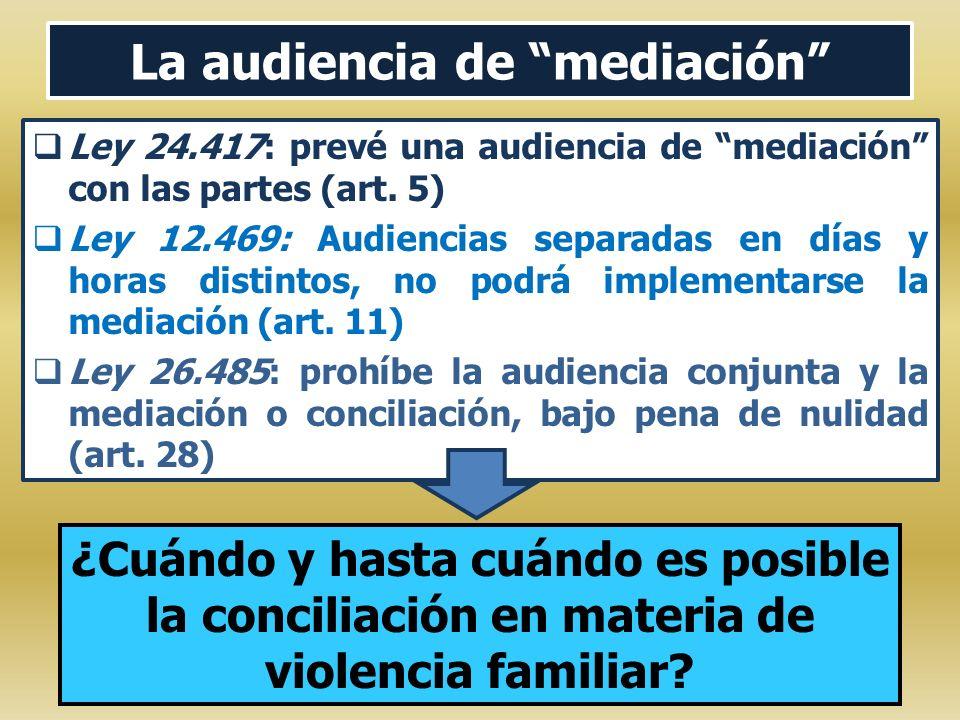 La audiencia de mediación Ley 24.417: prevé una audiencia de mediación con las partes (art. 5) Ley 12.469: Audiencias separadas en días y horas distin