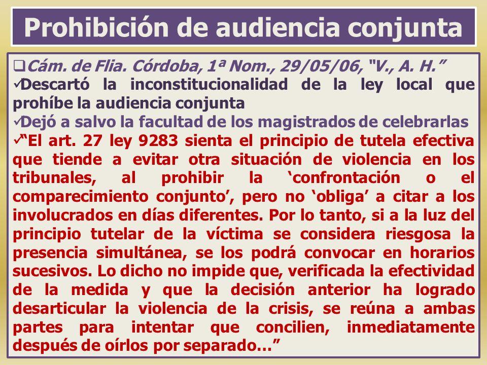 Prohibición de audiencia conjunta Cám. de Flia. Córdoba, 1ª Nom., 29/05/06, V., A. H. Descartó la inconstitucionalidad de la ley local que prohíbe la