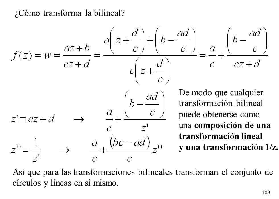 103 ¿Cómo transforma la bilineal? De modo que cualquier transformación bilineal puede obtenerse como una composición de una transformación lineal y un