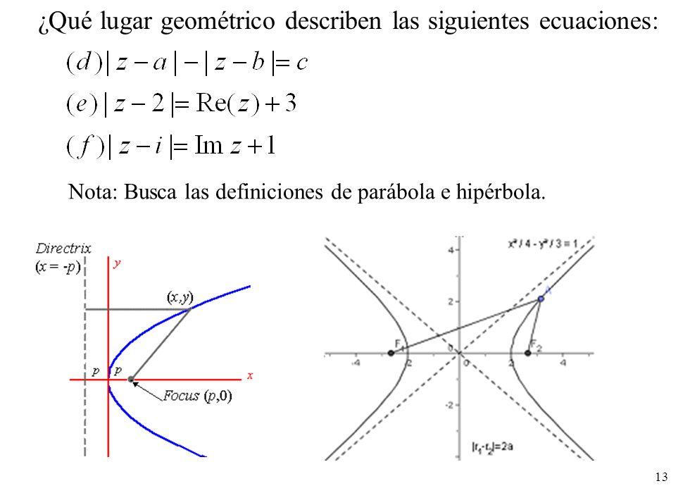 13 ¿Qué lugar geométrico describen las siguientes ecuaciones: Nota: Busca las definiciones de parábola e hipérbola.