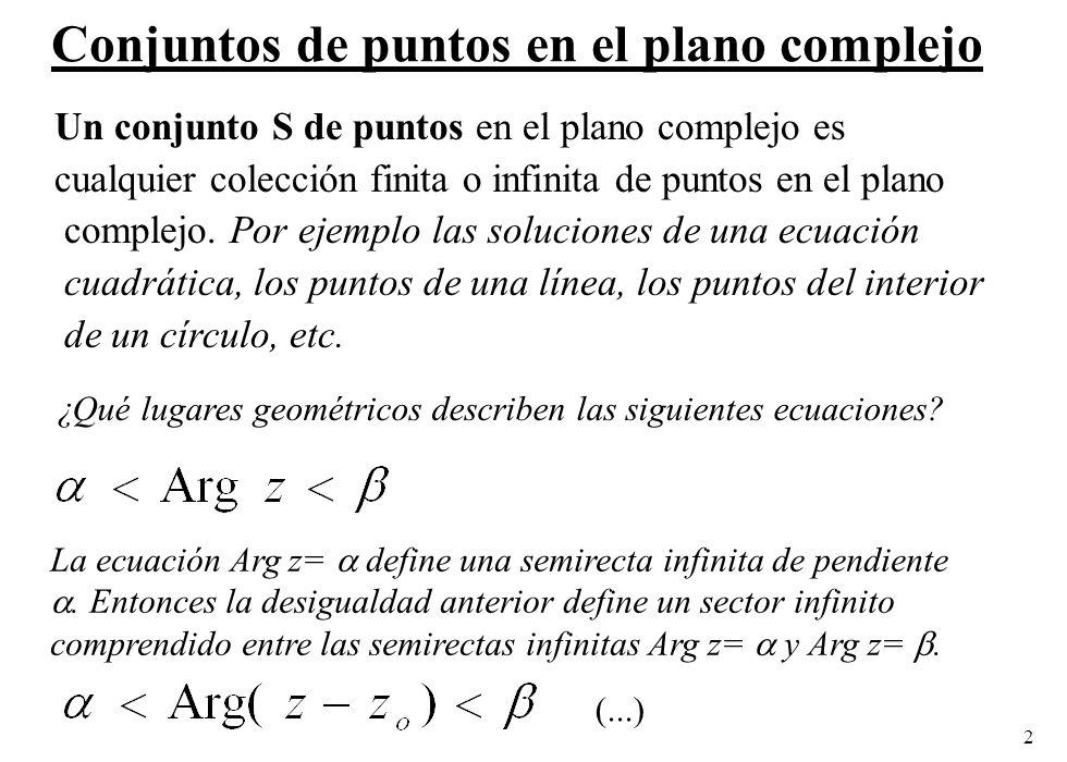 2 Conjuntos de puntos en el plano complejo Un conjunto S de puntos en el plano complejo es cualquier colección finita o infinita de puntos en el plano