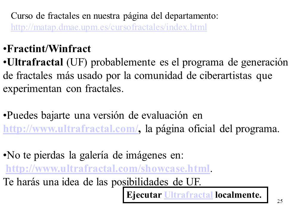 25 Fractint/Winfract Ultrafractal (UF) probablemente es el programa de generación de fractales más usado por la comunidad de ciberartistas que experim