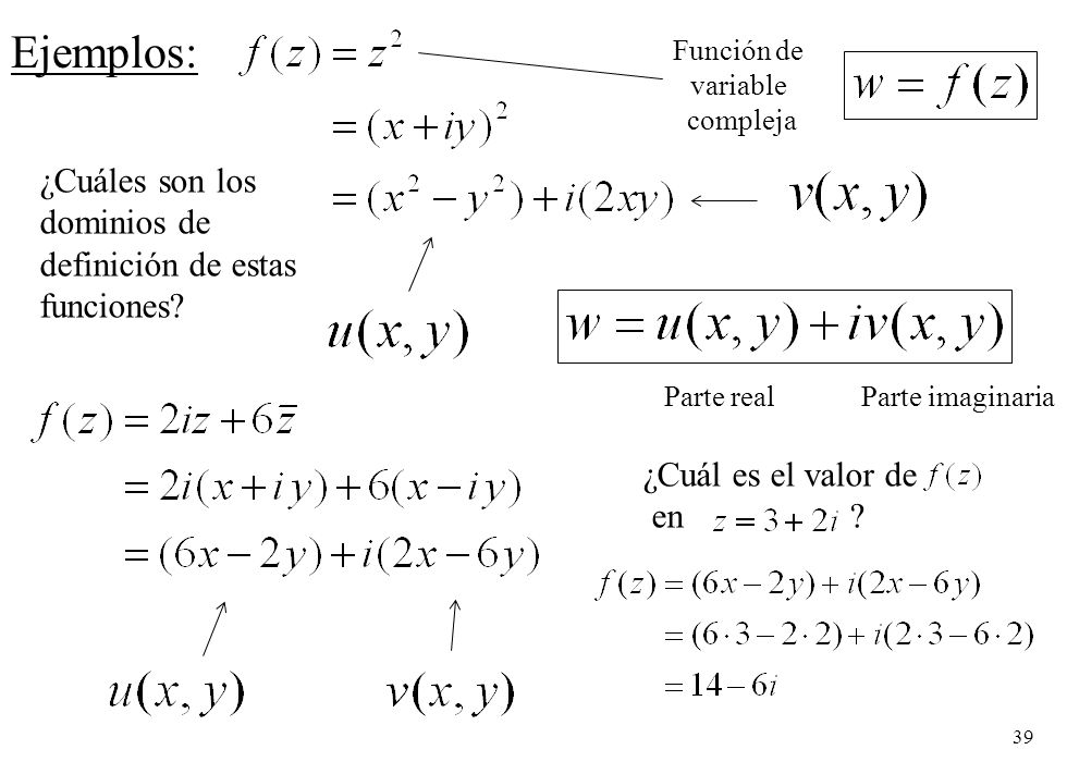 39 Ejemplos: Función de variable compleja ¿Cuál es el valor de en ? Parte real Parte imaginaria ¿Cuáles son los dominios de definición de estas funcio